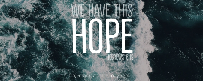 we-have-this-hope-hebrews-6-19